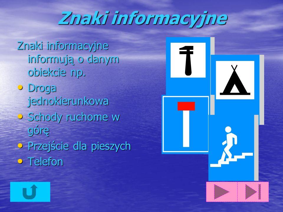 Znaki informacyjne Znaki informacyjne informują o danym obiekcie np.
