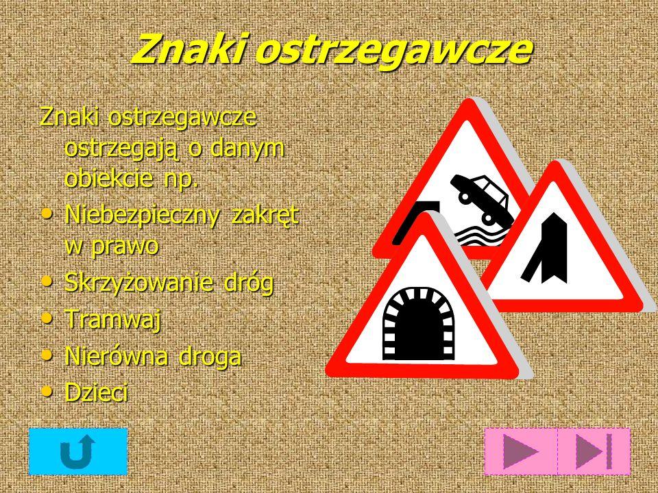 Znaki ostrzegawcze Znaki ostrzegawcze ostrzegają o danym obiekcie np.