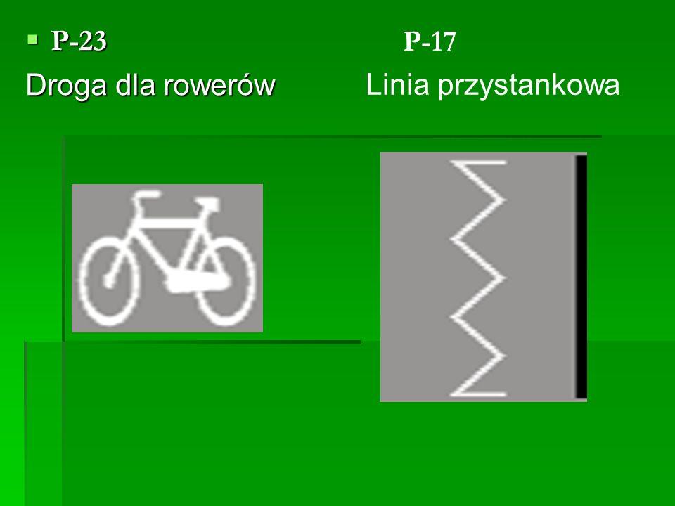 P-23 Droga dla rowerów P-17 Linia przystankowa