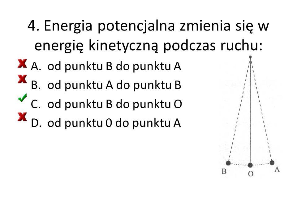 4. Energia potencjalna zmienia się w energię kinetyczną podczas ruchu: