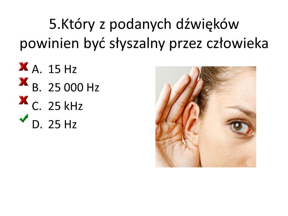 5.Który z podanych dźwięków powinien być słyszalny przez człowieka