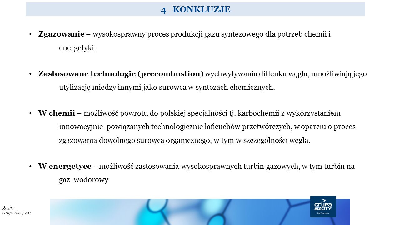 4 KONKLUZJE Zgazowanie – wysokosprawny proces produkcji gazu syntezowego dla potrzeb chemii i energetyki.