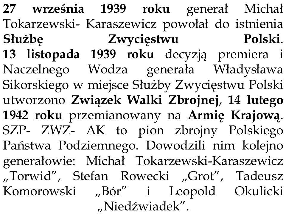 27 września 1939 roku generał Michał Tokarzewski- Karaszewicz powołał do istnienia Służbę Zwycięstwu Polski.