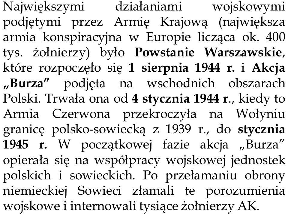 Największymi działaniami wojskowymi podjętymi przez Armię Krajową (największa armia konspiracyjna w Europie licząca ok.