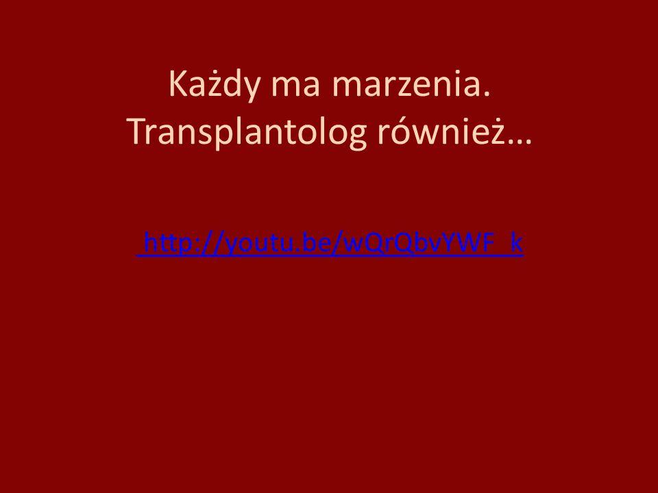 Każdy ma marzenia. Transplantolog również…