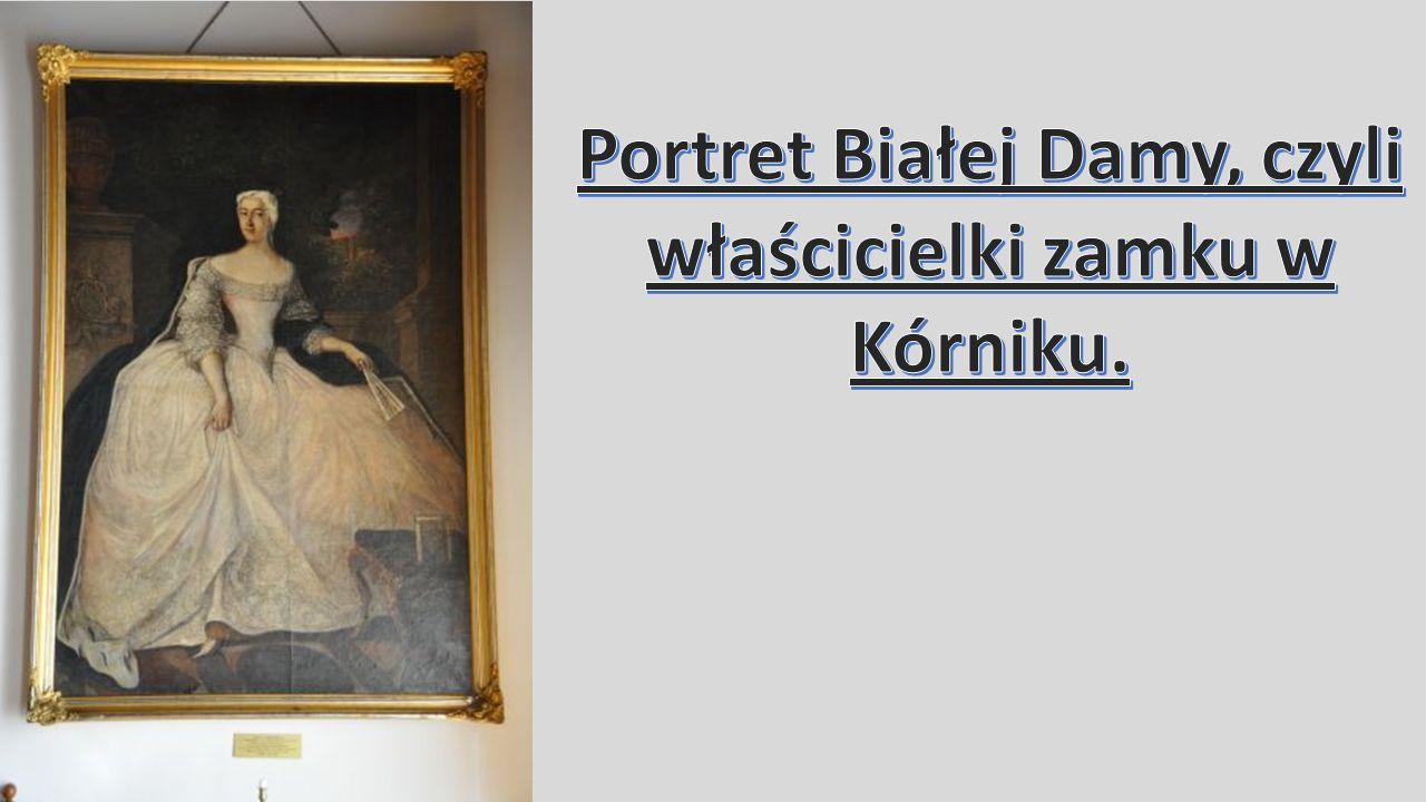 Portret Białej Damy, czyli właścicielki zamku w Kórniku.