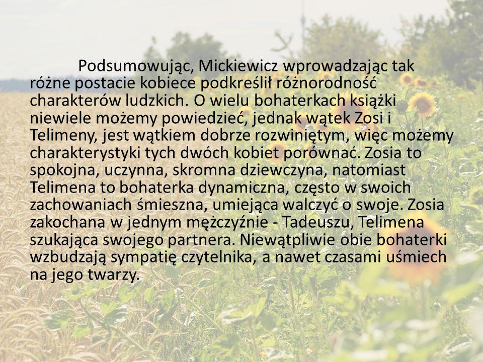 Podsumowując, Mickiewicz wprowadzając tak różne postacie kobiece podkreślił różnorodność charakterów ludzkich.