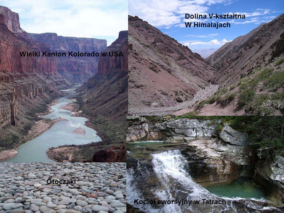 Dolina V-kształtna W Himalajach Wielki Kanion Kolorado w USA Otoczaki Kocioł eworsyjny w Tatrach