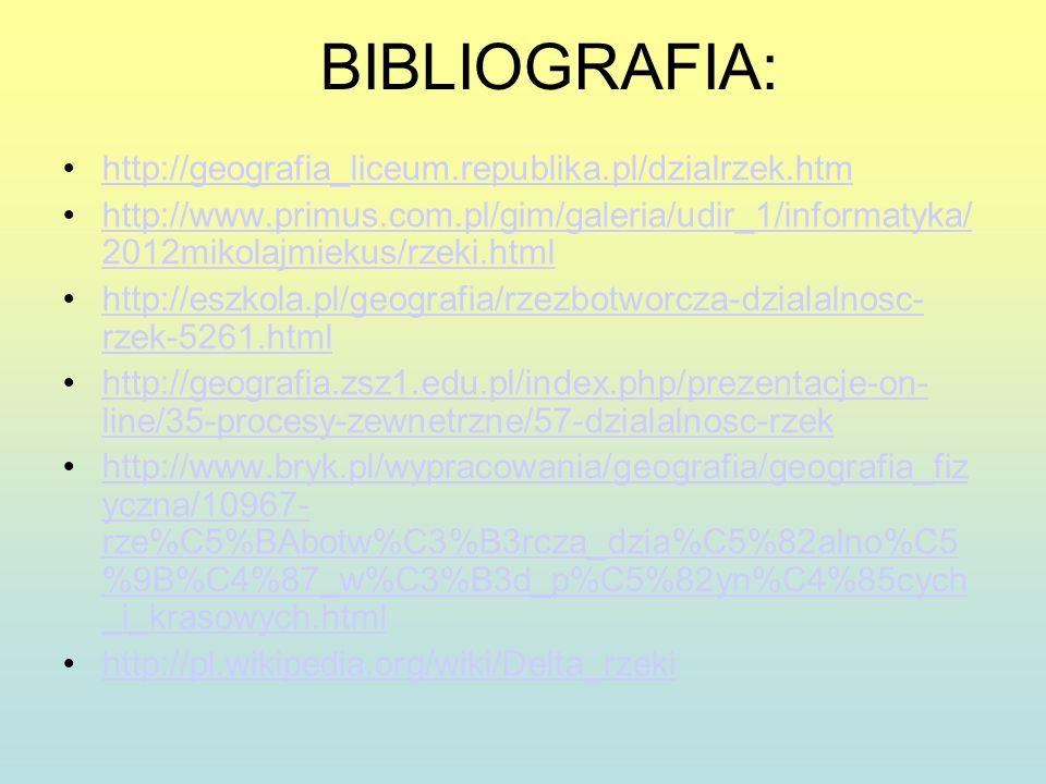 BIBLIOGRAFIA: http://geografia_liceum.republika.pl/dzialrzek.htm