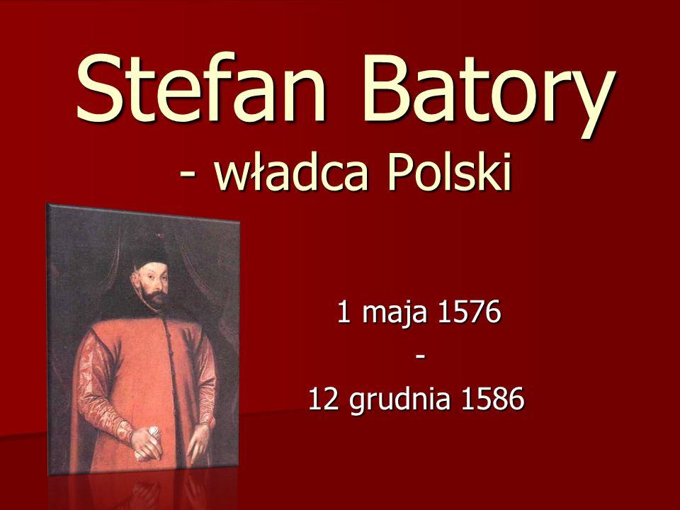 Stefan Batory - władca Polski