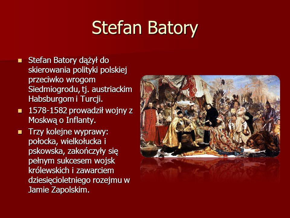 Stefan Batory Stefan Batory dążył do skierowania polityki polskiej przeciwko wrogom Siedmiogrodu, tj. austriackim Habsburgom i Turcji.