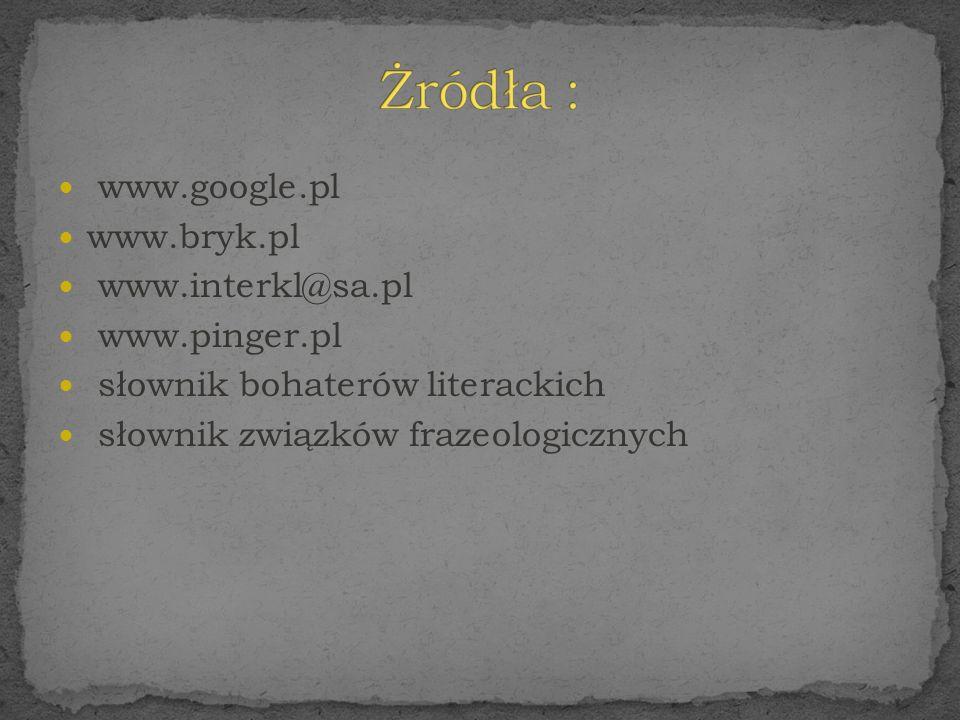 Żródła : www.google.pl www.bryk.pl www.interkl@sa.pl www.pinger.pl