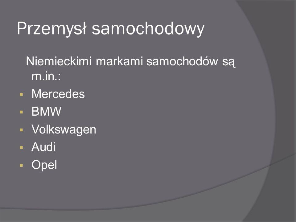 Przemysł samochodowy Niemieckimi markami samochodów są m.in.: Mercedes