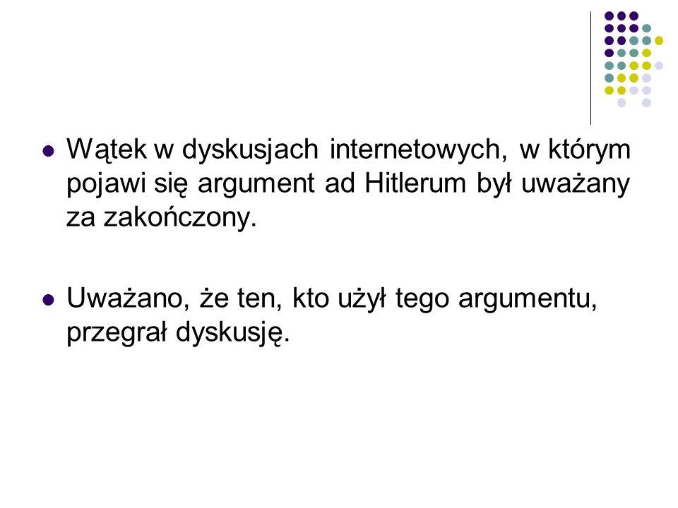 Wątek w dyskusjach internetowych, w którym pojawi się argument ad Hitlerum był uważany za zakończony.