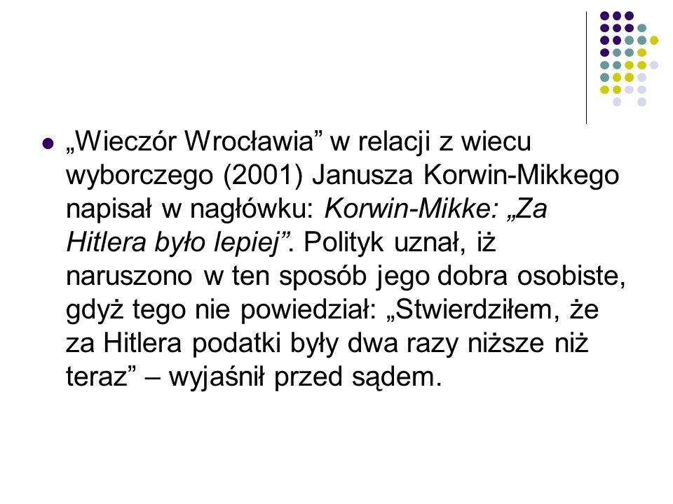 """""""Wieczór Wrocławia w relacji z wiecu wyborczego (2001) Janusza Korwin-Mikkego napisał w nagłówku: Korwin-Mikke: """"Za Hitlera było lepiej ."""