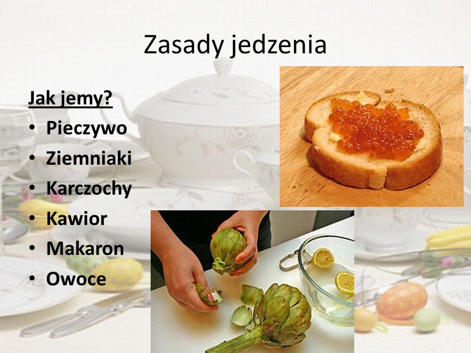 Zasady jedzenia Jak jemy Pieczywo Ziemniaki Karczochy Kawior Makaron