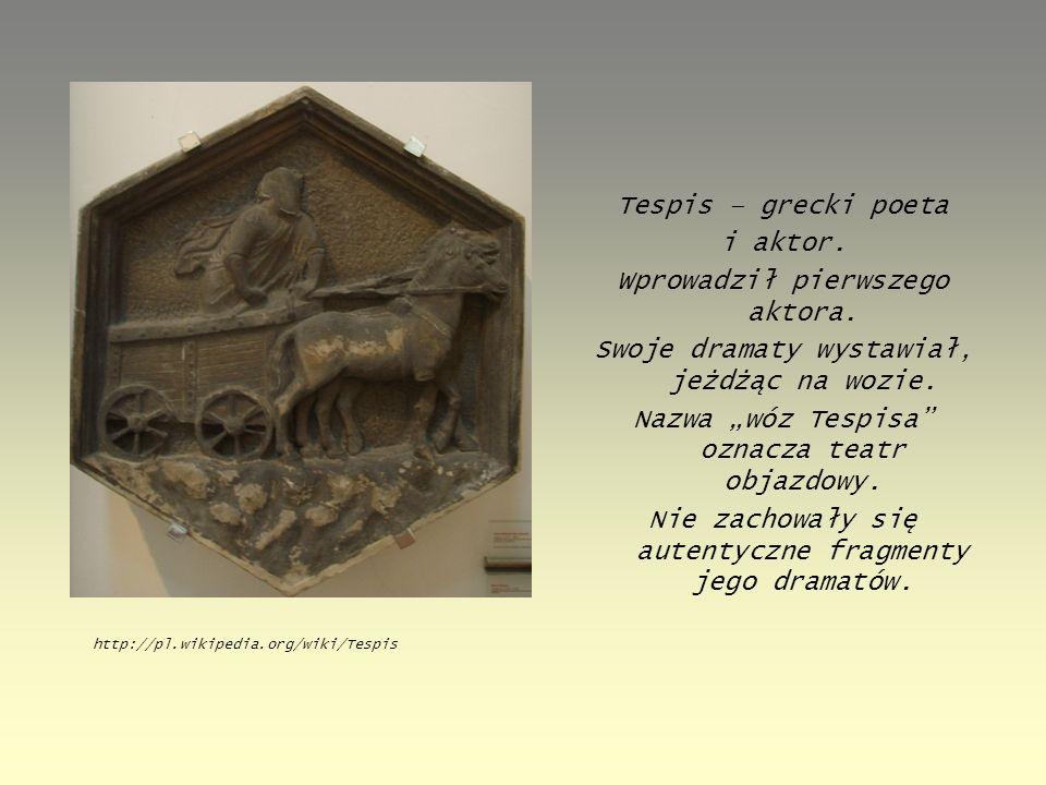Tespis – grecki poeta i aktor. Wprowadził pierwszego aktora
