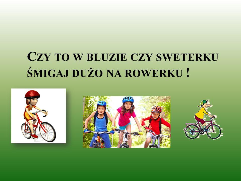 Czy to w bluzie czy sweterku śmigaj dużo na rowerku !