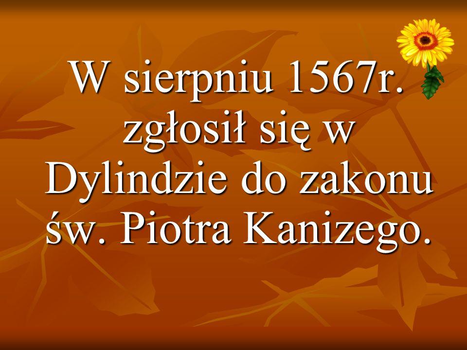 W sierpniu 1567r. zgłosił się w Dylindzie do zakonu św. Piotra Kanizego.