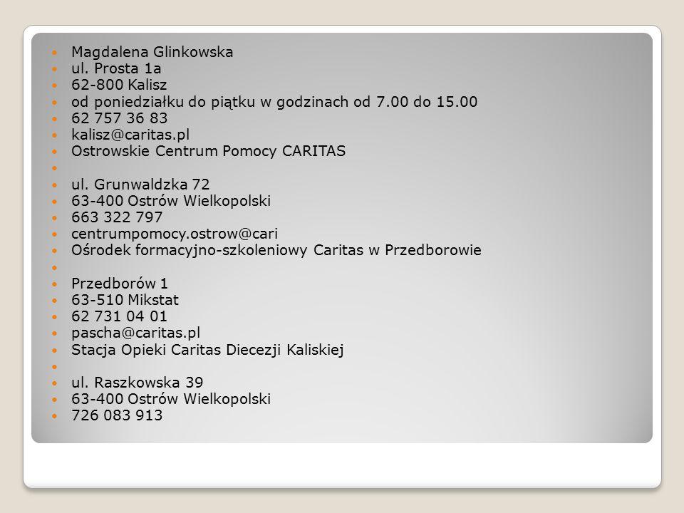 Magdalena Glinkowska ul. Prosta 1a. 62-800 Kalisz. od poniedziałku do piątku w godzinach od 7.00 do 15.00.