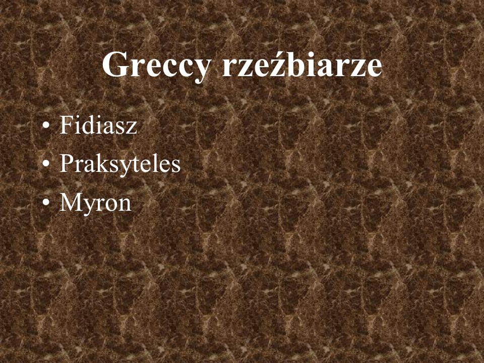 Greccy rzeźbiarze Fidiasz Praksyteles Myron