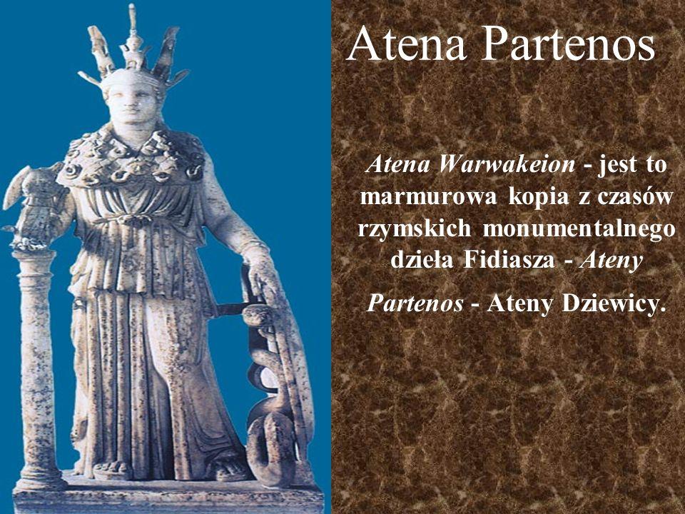 Atena Partenos Atena Warwakeion - jest to marmurowa kopia z czasów rzymskich monumentalnego dzieła Fidiasza - Ateny Partenos - Ateny Dziewicy.