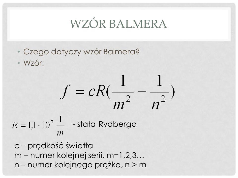 Wzór Balmera Czego dotyczy wzór Balmera Wzór: - stała Rydberga