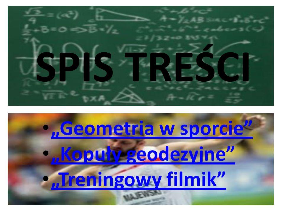 """SPIS TREŚCI """"Geometria w sporcie """"Kopuły geodezyjne"""