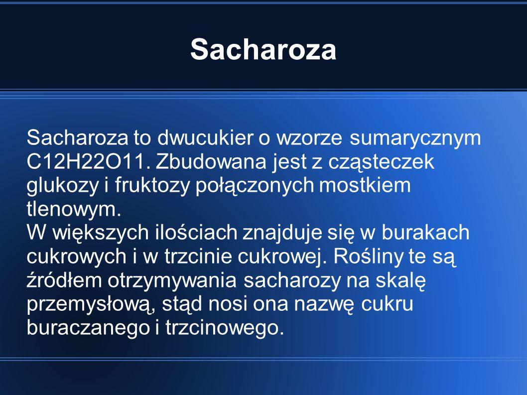 Sacharoza Sacharoza to dwucukier o wzorze sumarycznym C12H22O11. Zbudowana jest z cząsteczek glukozy i fruktozy połączonych mostkiem tlenowym.
