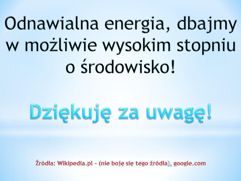 Odnawialna energia, dbajmy w możliwie wysokim stopniu o środowisko!