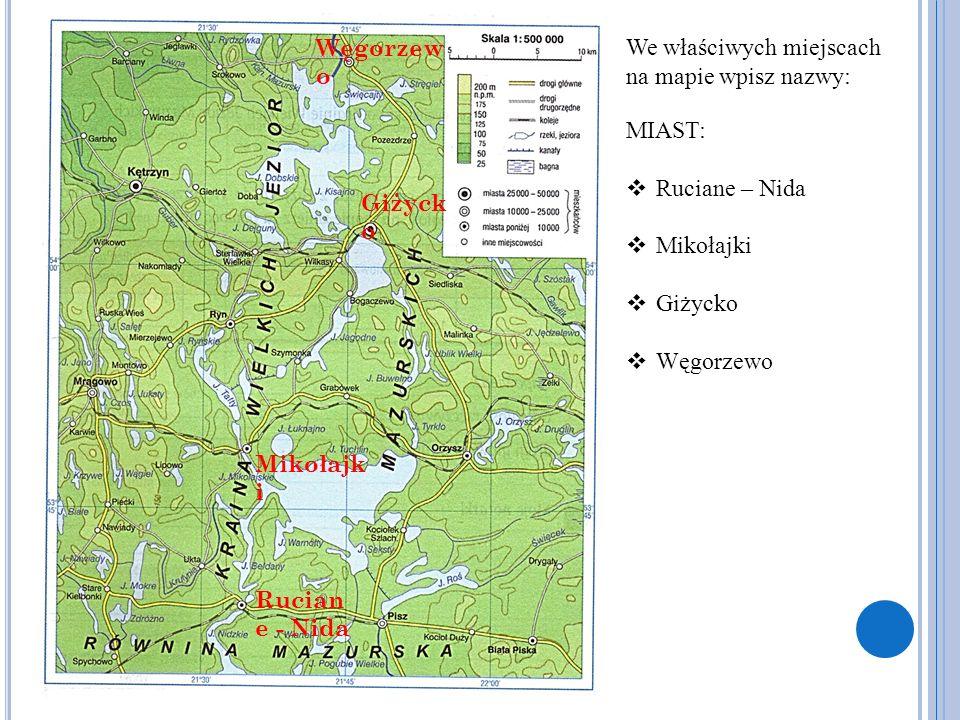 Węgorzewo We właściwych miejscach na mapie wpisz nazwy: MIAST: Ruciane – Nida. Mikołajki. Giżycko.