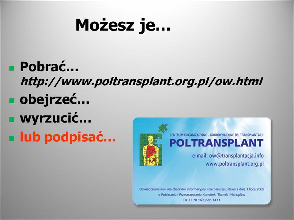 Możesz je… Pobrać… http://www.poltransplant.org.pl/ow.html obejrzeć…