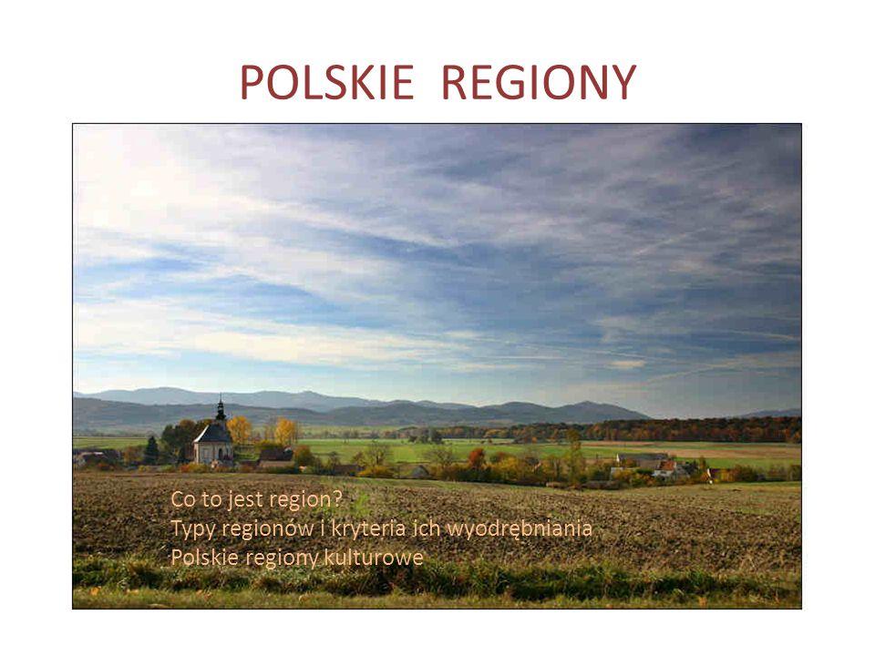 POLSKIE REGIONY Co to jest region