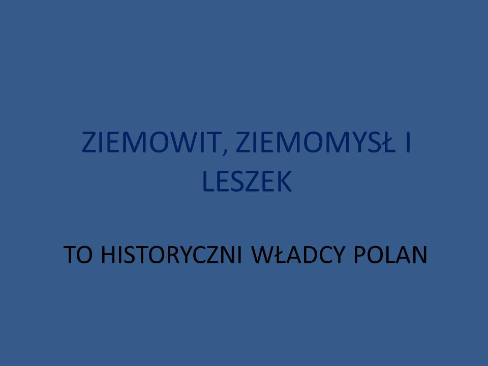 TO HISTORYCZNI WŁADCY POLAN