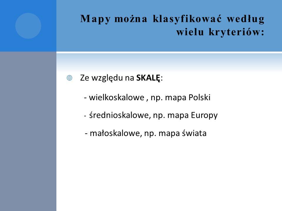 Mapy można klasyfikować według wielu kryteriów: