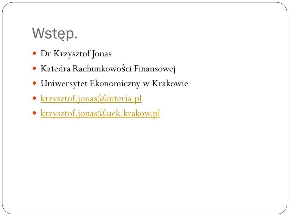 Wstęp. Dr Krzysztof Jonas Katedra Rachunkowości Finansowej