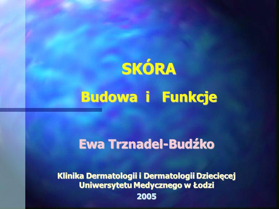 SKÓRA Budowa i Funkcje Ewa Trznadel-Budźko