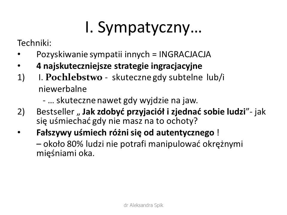 I. Sympatyczny… Techniki: Pozyskiwanie sympatii innych = INGRACJACJA