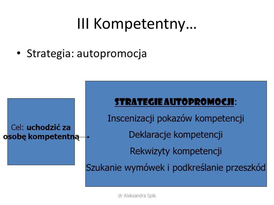 III Kompetentny… Strategia: autopromocja Strategie autopromocji: