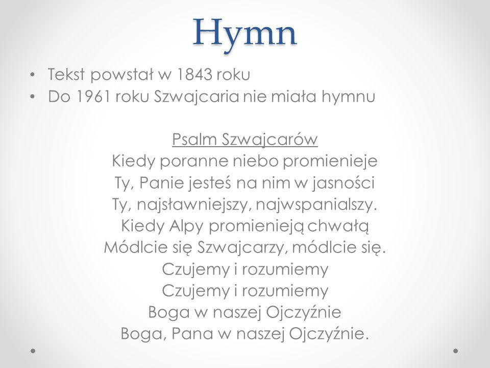 Hymn Tekst powstał w 1843 roku Do 1961 roku Szwajcaria nie miała hymnu