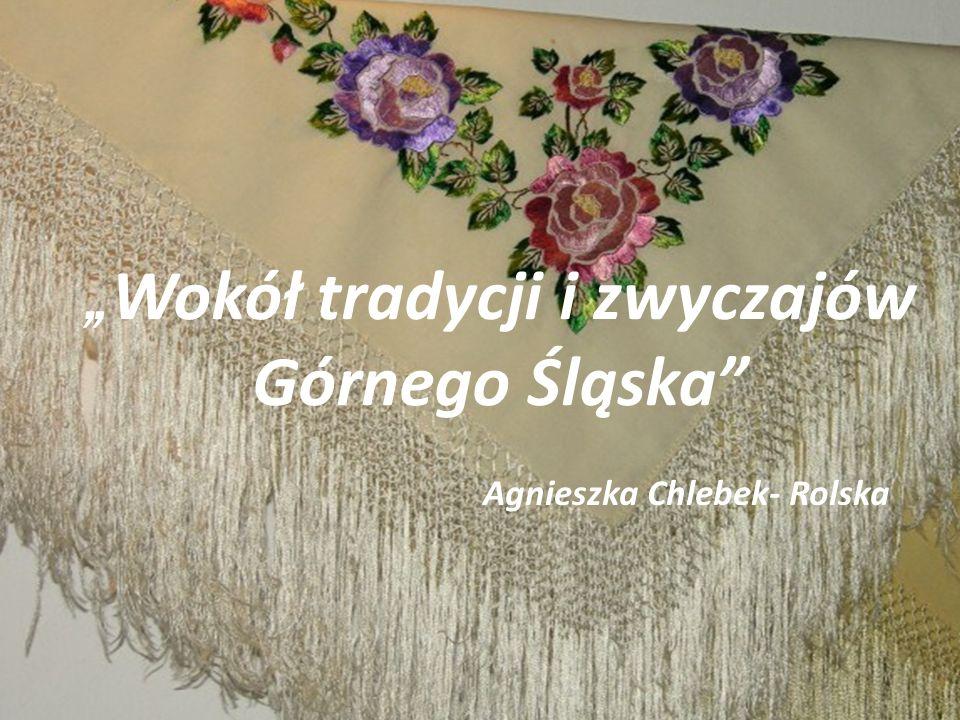 """""""Wokół tradycji i zwyczajów Górnego Śląska"""