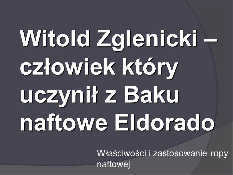 Witold Zglenicki – człowiek który uczynił z Baku naftowe Eldorado