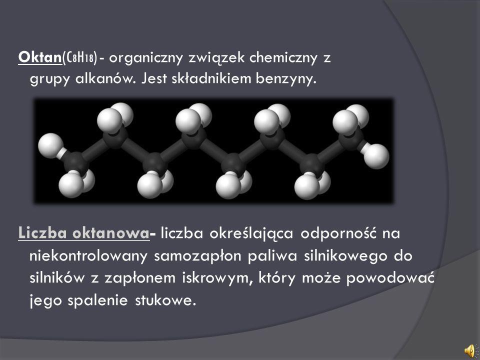 Oktan(C8H18) - organiczny związek chemiczny z grupy alkanów