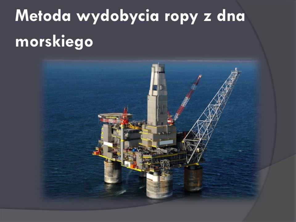 Metoda wydobycia ropy z dna morskiego