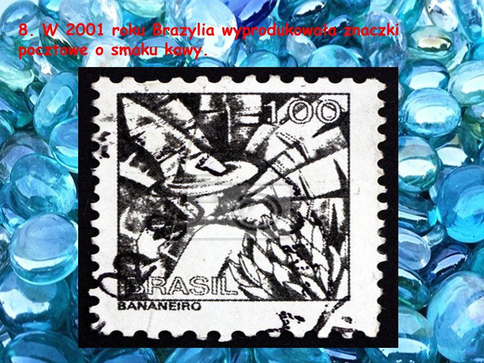 8. W 2001 roku Brazylia wyprodukowała znaczki pocztowe o smaku kawy.