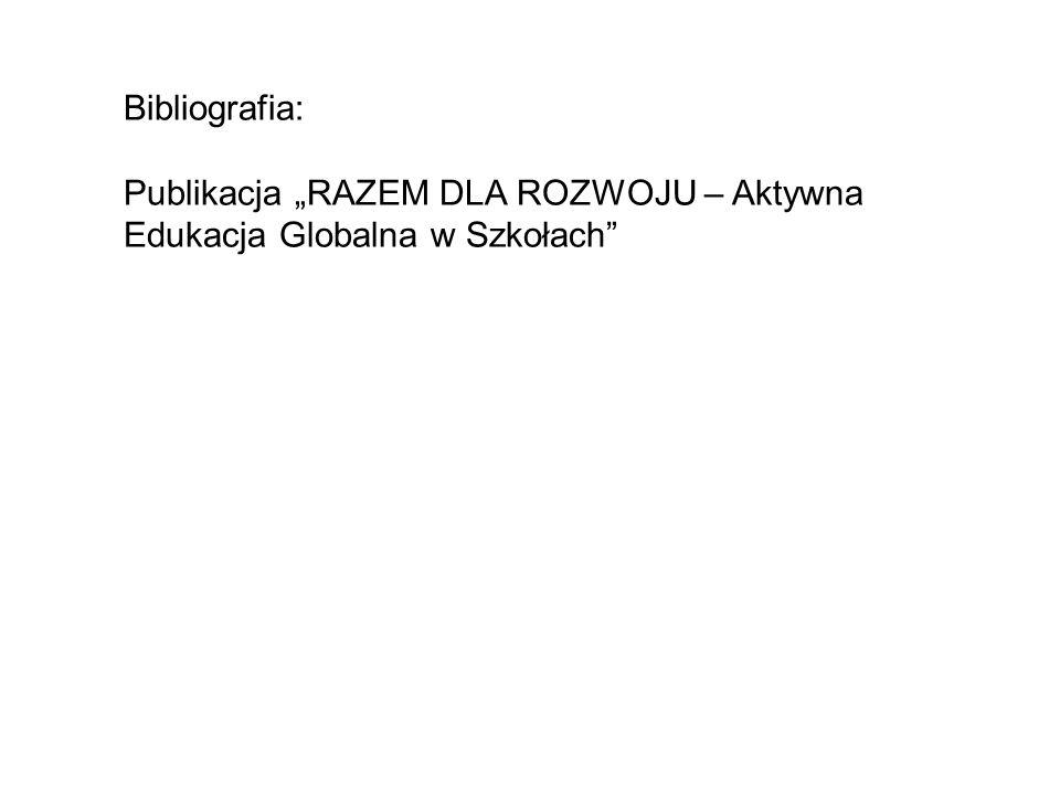 """Bibliografia: Publikacja """"RAZEM DLA ROZWOJU – Aktywna Edukacja Globalna w Szkołach"""