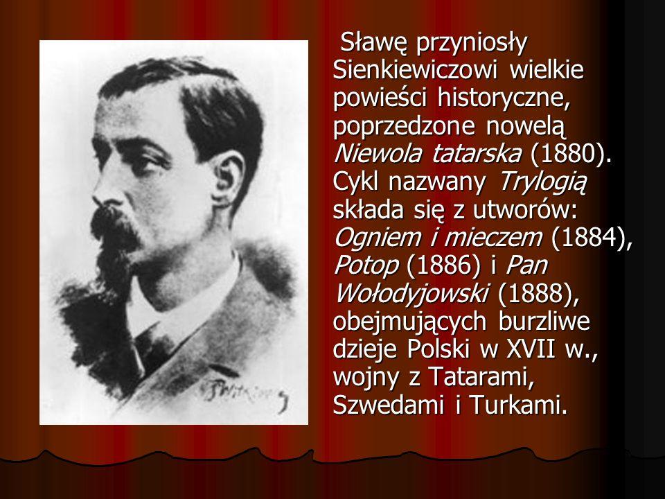 Sławę przyniosły Sienkiewiczowi wielkie powieści historyczne, poprzedzone nowelą Niewola tatarska (1880).