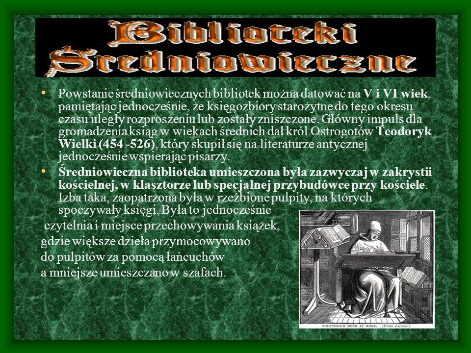 Powstanie średniowiecznych bibliotek można datować na V i VI wiek, pamiętając jednocześnie, że księgozbiory starożytne do tego okresu czasu uległy rozproszeniu lub zostały zniszczone. Główny impuls dla gromadzenia ksiąg w wiekach średnich dał król Ostrogotów Teodoryk Wielki (454 -526), który skupił się na literaturze antycznej jednocześnie wspierając pisarzy.