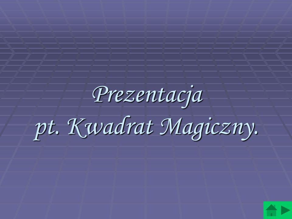 Prezentacja pt. Kwadrat Magiczny.