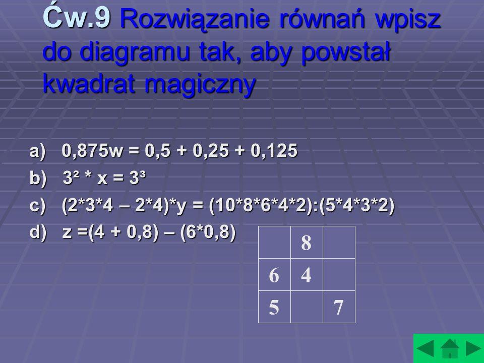 Ćw.9 Rozwiązanie równań wpisz do diagramu tak, aby powstał kwadrat magiczny
